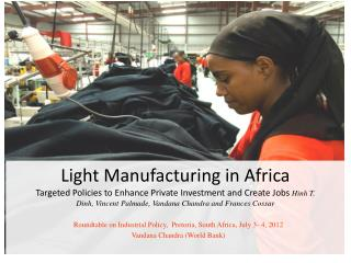 Light Manufacturing in Africa Targeted Policies to Enhance Private Investment and Create Jobs Hinh T. Dinh, Vincent Palm