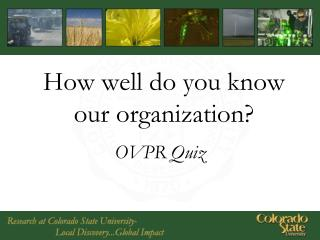How well do you know our organization?
