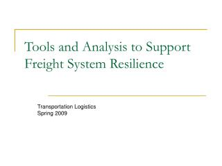 Tools and Analysis to Support Freight System Resilience