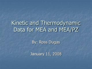 Kinetic and Thermodynamic Data for MEA and MEA/PZ