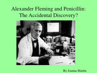 Alexander Fleming and Penicillin:  The Accidental Discovery?