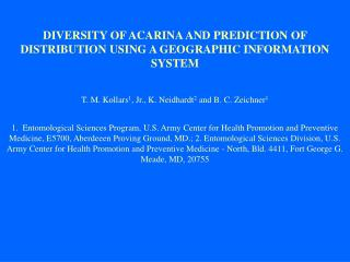 DIVERSITY OF ACARINA AND PREDICTION OF DISTRIBUTION USING A GEOGRAPHIC INFORMATION SYSTEM T. M. Kollars 1 , Jr., K. Neid