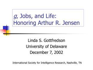 g , Jobs, and Life: Honoring Arthur R. Jensen