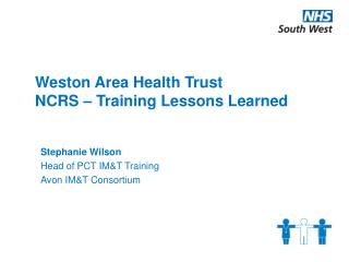 Weston Area Health Trust	 NCRS – Training Lessons Learned