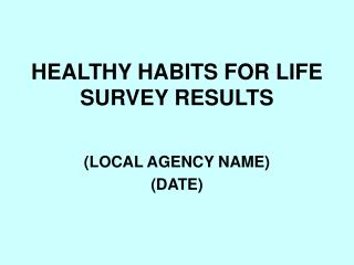 HEALTHY HABITS FOR LIFE SURVEY RESULTS