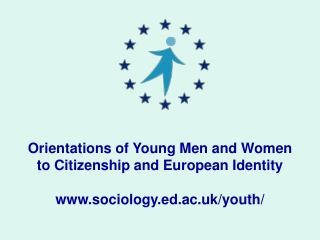 Orientations of Young Men and Women  to Citizenship and European Identity www.sociology.ed.ac.uk/youth/