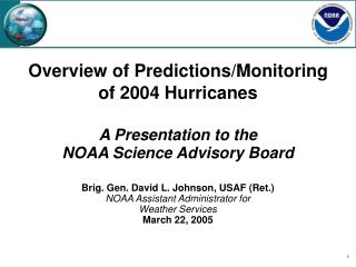 Overview of Predictions/Monitoring  of 2004 Hurricanes A Presentation to the  NOAA Science Advisory Board