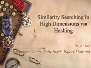 Similarity Searching in High Dimensions via Hashing