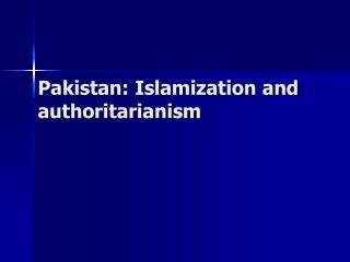 Pakistan: Islamization and  authoritarianism