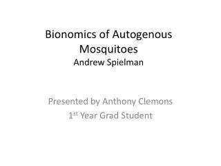 Bionomics of  Autogenous  Mosquitoes Andrew  Spielman