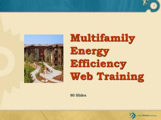 Multifamily Energy Efficiency Web Training 80 Slides