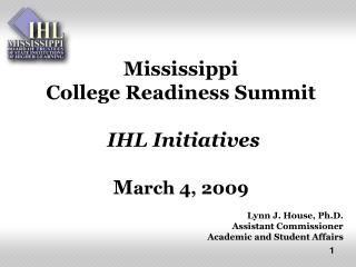 Mississippi  College Readiness Summit IHL Initiatives   M arch 4, 2009