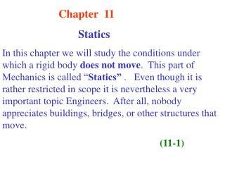 Chapter  11                                             Statics In this chapter we will study the conditions under which
