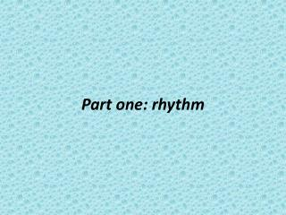 Part one: rhythm