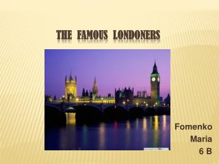 the  famous  Londoners
