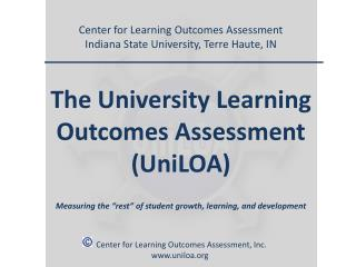 Center for Learning Outcomes Assessment Indiana State University, Terre Haute, IN The University Learning Outcomes Asses