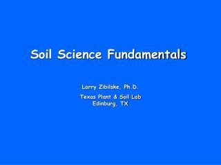 Larry Zibilske, Ph.D. Texas Plant & Soil Lab Edinburg, TX