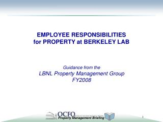 EMPLOYEE RESPONSIBILITIES for PROPERTY at BERKELEY LAB Guidance from the  LBNL Property Management Group FY2008