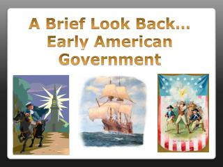 A Brief Look Back… Early American Government