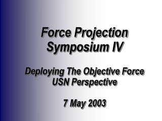 Force Projection Symposium IV  Deploying The Objective Force  USN Perspective  7 May 2003