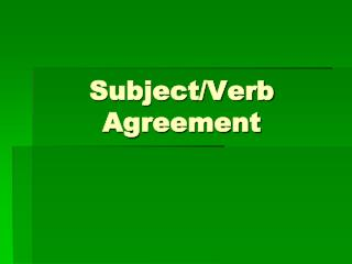 Subject/Verb Agreement