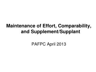 Maintenance of Effort, Comparability, and Supplement/Supplant PAFPC April 2013