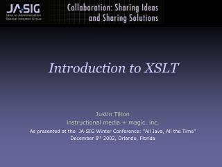 "Justin Tilton instructional media + magic, inc. As presented at the  JA-SIG Winter Conference: ""All Java, All the T"