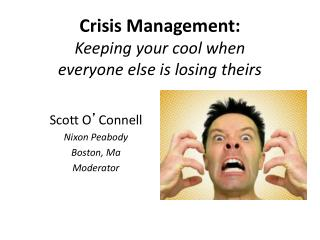Crisis Management:  Keeping your cool when  everyone else is losing theirs