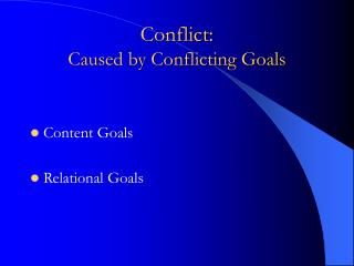 Conflict: Caused by Conflicting Goals