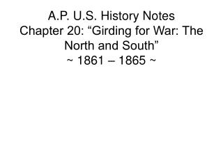 """A.P. U.S. History Notes Chapter 20: """"Girding for War: The North and South"""" ~ 1861 – 1865 ~"""