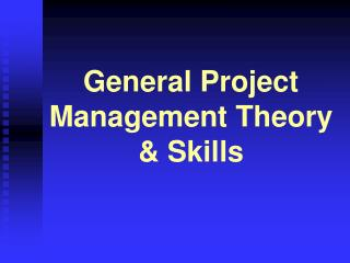 General Project Management Theory & Skills
