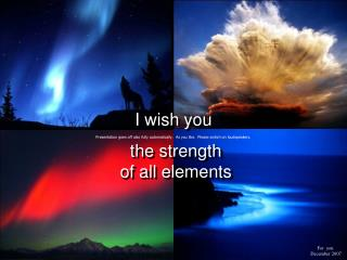 I wish you the strength of all elements