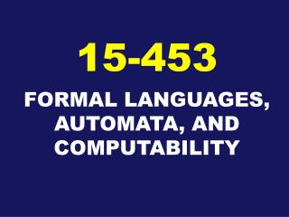 FORMAL LANGUAGES, AUTOMATA, AND COMPUTABILITY