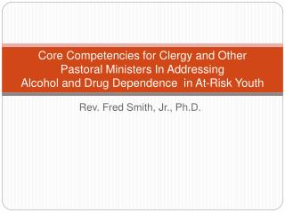 Core Competencies for Clergy and Other Pastoral Ministers In Addressing Alcohol and Drug Dependence in At-Risk Youth