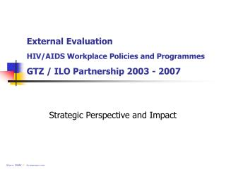 External Evaluation HIV/AIDS Workplace Policies and Programmes GTZ / ILO Partnership 2003 - 2007