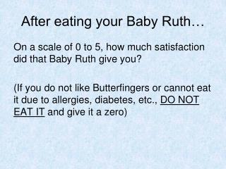 After eating your Baby Ruth…