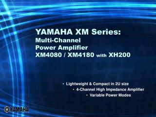 YAMAHA XM Series: Multi-Channel  Power Amplifier XM4080 / XM4180  with  XH200