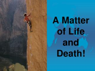 A Matter of Life and Death!