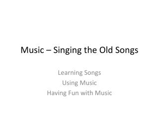 Music – Singing the Old Songs