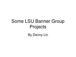 Some LSU Banner Group Projects