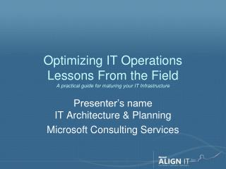 Optimizing IT Operations Lessons From the Field A practical guide for maturing your IT Infrastructure