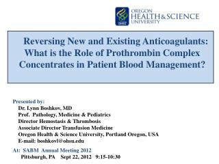 Reversing New and Existing Anticoagulants: What is the Role of  Prothrombin  Complex Concentrates in Patient Blood Manag