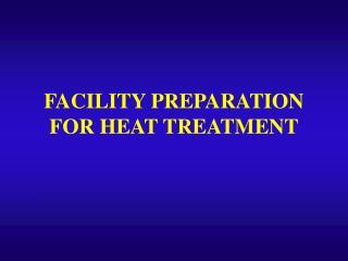 FACILITY PREPARATION FOR HEAT TREATMENT
