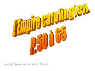 L'Empire carolingien. P. 50 à 65