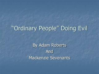 """""""Ordinary People"""" Doing Evil"""