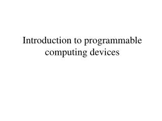Introduction to programmable computing devices