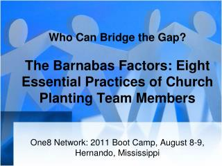 Who Can Bridge the Gap? The Barnabas Factors: Eight Essential Practices of Church Planting Team Members
