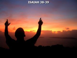 ISAIAH 38-39