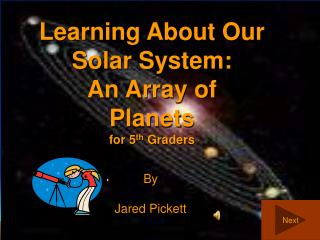 Learning About Our Solar System: An Array of  Planets for 5 th  Graders