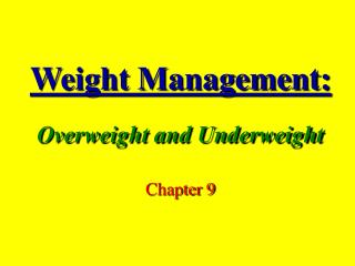 Weight Management:  Overweight and Underweight  Chapter 9